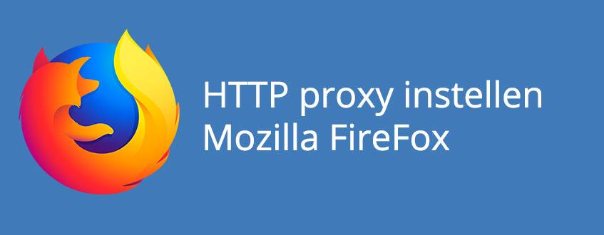 Het instellen van een HTTP proxy bij de Mozilla Firefox Browser