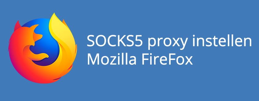 Het instellen van een SOCKS5 proxy bij de Mozilla Firefox Browser